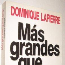 Libros de segunda mano: MAS GRANDES QUE EL AMOR - DOMINIQUE LAPIERRE *. Lote 94403618