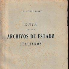 Libros de segunda mano: GUÍA DE LOS ARCHIVOS DE ESTADO ITALIANOS (GÓMEZ PÉREZ 1962) SIN USAR. Lote 94408734