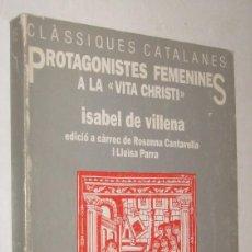 Libros de segunda mano: PROTAGONISTES FEMENINES A LA VITA CHRISTI - ISABEL DE VILLENA - EN CATALAN *. Lote 111249051