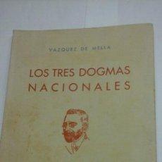Libros de segunda mano: LOS TRES DOGMAS NACIONALES.VAZQUEZ DE MELLA.1941. Lote 94454707