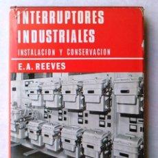 Libros de segunda mano: INTERRUPTORES INDUSTRIALES, INSTALACIÓN Y CONSERVACIÓN. E.A. REEVES. MANUALES TÉCNICOS UTEHA. LIBRO.. Lote 94483226