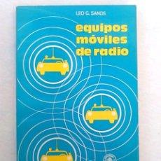 Libros de segunda mano: EQUIPOS MÓVILES DE RADIO. LEO G.SANDS.. Lote 94516134