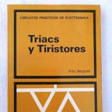Libros de segunda mano: CIRCUITOS PRÁCTICOS DE ELECTRÓNICA. TRIACS Y TIRISTORES. FRITZ BERGTOLD. CEAC. ISBN 84-329-6803-X.. Lote 94597603