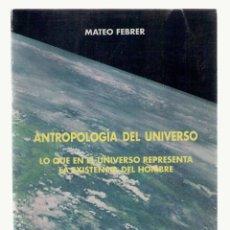 Libros de segunda mano: NUMULITE 2108 ANTROPOLOGÍA DEL UNIVERSO MATEO FEBRER UNIVERSO REPRESENTA LA EXISTENCIA HOMBRE. Lote 94705907