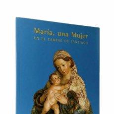 Libros de segunda mano: MARÍA, UNA MUJER EN EL CAMINO DE SANTIAGO // CATÁLOGO DE EXPOSICIÓN // 2001. Lote 94716555