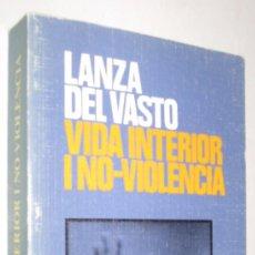 Libros de segunda mano: VIDA INTERIOR I NO VIOLENCIA - LANZA DEL VASTO - EN CATALAN *. Lote 94742947
