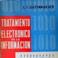 Libros de segunda mano: TRATAMIENTO ELECTRÓNICO DE LA INFORMACIÓN. L.I. GUTENMAKHER. MADRID 1964.. Lote 94809551