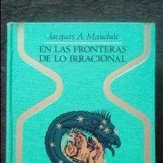 Libros de segunda mano: EN LAS FRONTERAS DE LO IRRACIONAL. JACQUES A. MAUDUIT. PLAZA & JANES 1968. Lote 94780103