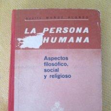 Libros de segunda mano: LA PERSONA HUMANA. ASPECTOS FILOSÓFICO, SOCIAL Y RELIGIOSO. - MUÑOZ ALONSO. ADOLFO 1962. Lote 94886675