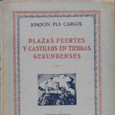 Libros de segunda mano: PLAZAS FUERTES Y CASTILLOS EN TIERRAS GERUNDENSES / J. PLA CARGOL. GIRONA : DALMAU CARLES, 1953.. Lote 94890831