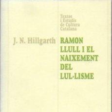 Libros de segunda mano: RAMON LLULL I EL NAIXEMENT DEL LUL·LISME / J.N. HILLGARTH. BCN : CURIAL, 1998. 22X16CM. 454 P.. Lote 94893259