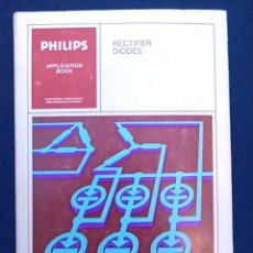 Libros de segunda mano: RECTIFIER DIODES. PHILIPS, APPLICATION BOOK. ELECTRONIC COMPONENTS AND MATERIALS DIVISION. 1969.. Lote 95037071