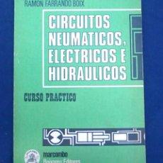 Libros de segunda mano: CIRCUITOS NEUMÁTICOS, ELÉCTRICOS E HIDRÁULICOS. RAMÓN FARRANDO BOIX. MARCOMBO, BOIXAREU EDITORES.. Lote 95037643