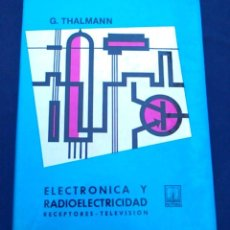 Libros de segunda mano: ELECTRÓNICA Y RADIOELECTRICIDAD. RECEPTORES, TELEVISIÓN. TOMO III. G. THALMANN. EDITORIAL PARANINFO.. Lote 95037975