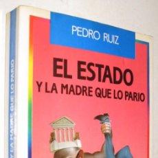 Libros de segunda mano: EL ESTADO Y LA MADRE QUE LO PARIO - PEDRO RUIZ - DEDICATORIA Y FIRMA DEL AUTOR EN GUARDA *. Lote 95043291