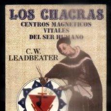Libros de segunda mano: LOS CHACRAS. CENTROS MAGNETICOS VITALES DEL SER HUMANO.- LEADBEATER, C.W.- A-X-1284.. Lote 95072699