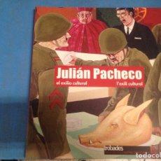 Libros de segunda mano: LIBRO ARTE PINTURA JULIAN PACHECO EL EXILIO CULTURAL. Lote 95142439