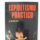 Libros de segunda mano: ESPIRITISMO PRÁCTICO. J. MORENO. Lote 95148591