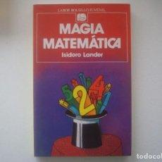 Libros de segunda mano: LIBRERIA GHOTICA. ISIDORO LANDER. MAGIA MATEMATICA. 1985. MUY ILUSTRADO. . Lote 95150295