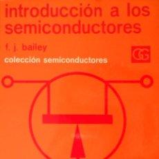 Libros de segunda mano: INTRODUCCIÓN A LOS SEMICONDUCTORES. F.J. BAILEY. BARCELONA 1973.. Lote 95234071