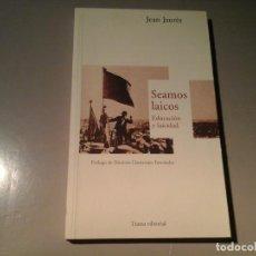 Libros de segunda mano: JEAN JAURÈS. SEAMOS LAICOS. 1ª EDICIÓN 2011.TRAMA. PRÓL: DIONISIO LLAMAZARES. PACIFISMO. RARO.. Lote 95234263