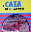 Libros de segunda mano: LA CAZA EN 10 LECCIONES. PAUL BOYER. BILBAO 1978.. Lote 95236791