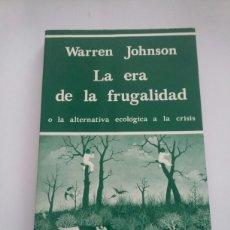 Libros de segunda mano: LA ERA DE LA FRUGALIDAD O LA ALTERNATIVA ECOLÓGICA A LA CRISIS. WARREN JOHNSON 1981 - TDK246. Lote 95286287