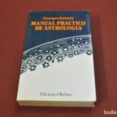 Libros de segunda mano: MANUAL PRACTICO DE ASTROLOGIA - GEORGES ANTARÈS - EDICIONES OBELISCO - ESB. Lote 95360651