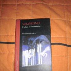 Libros de segunda mano: VAMPIRISMO,, EL ANHELO DE LA IMMORTALIDAD- NORBERT BORMANN. Lote 95398783
