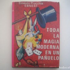 Libros de segunda mano: LIBRERIA GHOTICA. ERNESTO PRACCHIA. TODA LA MAGIA MODERNA EN UN PAÑUELO. 1967. FOLIO. MUY ILUSTRADO.. Lote 95410827