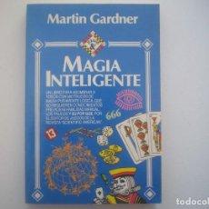 Libros de segunda mano: LIBRERIA GHOTICA. MARTIN GARDNER. MAGIA INTELIGENTE. 1988. 1ª EDICIÓN. MUY ILUSTRADO.. Lote 95411399