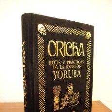 Libros de segunda mano: ORICHA. RITOS Y PRÁCTICAS DE LA RELIGIÓN YORUBA (HUMANITAS, 2003) MUY BUEN ESTADO. Lote 95420703