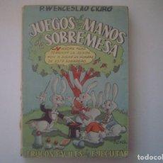 Libros de segunda mano: LIBRERIA GHOTICA. WENCESLAO CIURO. JUEGOS DE MANOS DE SOBREMESA. 1958. MUY ILUSTRADO. MAGIA.. Lote 95425543