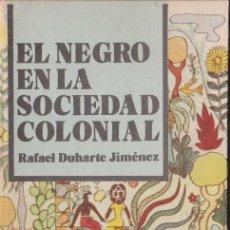 Libros de segunda mano: * ESCLAVITUD * CUBA * NEGROS * HISTORIA *EL NEGRO EN LA SOCIEDAD COLONIAL / RAFAEL DUHARTE JIMÉNEZ. Lote 95437011