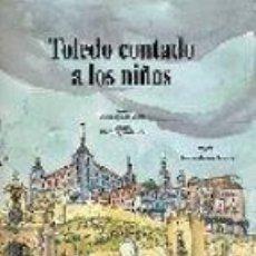 Libros de segunda mano: TOLEDO CONTADO A LOS NIÑOS MARIA AGUADO MOLINA. Lote 95444335