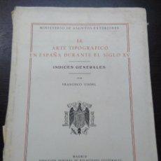 Libros de segunda mano: EL ARTE TIPOGRAFICO EN ESPAÑA DURANTE EL SIGLO XV, INDICES GENERALES, VINDEL, FRANCISCO, 1951. Lote 95511463