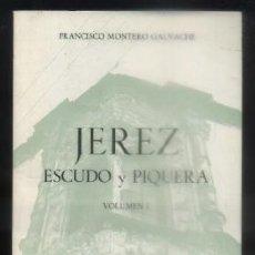 Livros em segunda mão: JEREZ, ESCUDO Y PIQUERA. VOLUMEN I. - MONTERO GALVACHE, FRANCISCO.- A-JER-0516,2.. Lote 95562827