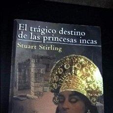 Libros de segunda mano: EL TRAGICO DESTINO DE LAS PRINCESAS INCAS.STUART STIRLING. Lote 95603315