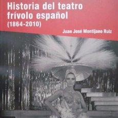 Libros de segunda mano: JUAN JOSÉ MONTIJANO: HISTORIA DEL TEATRO FRÍVOLO ESPAÑOL (1864-2010). Lote 95605207