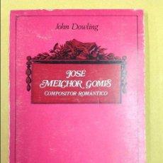 Libros de segunda mano: JOSÉ MELCHOR GOMIS. COMPOSITOR ROMÁNTICO. JOHN DOWLING. . Lote 95560779