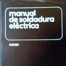 Libros de segunda mano: MANUAL DE SOLDADURA ELÉCTRICA MANUALES CEAC DE MÉCANICA.. Lote 95666763
