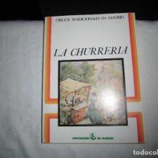 Libros de segunda mano: LA CHURRERIA.OFICIOS TRADICIONALES EN MADRID .MATILDE CUEVAS/JUAN MIGUEL BENITEZ.MADRID 1982. Lote 95702487