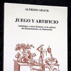 Libros de segunda mano: JUEGO Y ARTIFICIO - AUTOMATAS ARACIL - CATEDRA - ISBN: 9788437616506. Lote 95732283