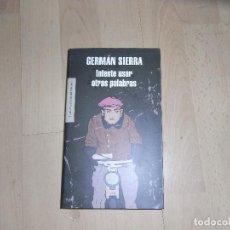 Libros de segunda mano: GERMAN SIERRA, INTENTE USAR OTRAS PALABRAS, MONDADORI,2009. Lote 95743391