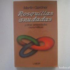 Libros de segunda mano: LIBRERIA GHOTICA. GARDNER. ROSQUILLAS ANUDADAS Y OTRAS AMENIDADES MATEMATICAS. 1986. ILUSTRADO.MAGIA. Lote 95760843