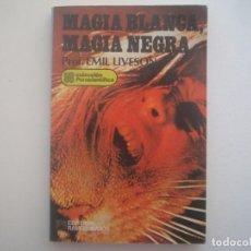 Libros de segunda mano: LIBRERIA GHOTICA. EMIL LIVESON. MAGIA BLANCA. MAGIA NEGRA. 1982. 1ª EDICION. . Lote 95764771