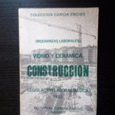 Libros de segunda mano: CONSTRUCCIÓN VIDRIO Y CERÁMICA ORDENANZAS LABORALES LEGISLACIÓN 1982 ED. GARCÍA ENCISO. Lote 95796071