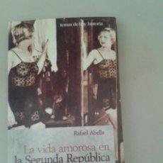 Libros de segunda mano: LA VIDA AMOROSA EN LA SEGUNDA REPÚBLICA. RAFAEL ABELLA. Lote 95796751