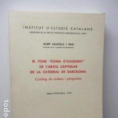 Libros de segunda mano: EL FONS CISMA D'OCCIDENT DE L'ARXIU CAPITULAR DE LA CATEDRAL DE BARCELONA DE JOSEP BAUCELLS I REIG. Lote 95851359
