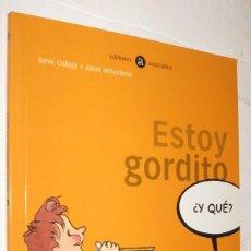 Libros de segunda mano: ESTOY GORDITO ¿Y QUE? - SEVE CALLEJA & JOKIN MITXELENA - ILUSTRADO *. Lote 95859735